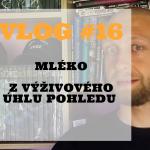 Vlog #16: mléko I.